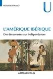 Michel Bertrand - L'Amérique ibérique - Des découvertes aux indépendances (1492-1808).