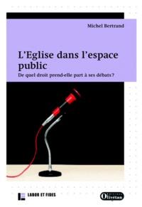Michel Bertrand - L'Eglise dans l'espace public - De quel droit prend-elle part à ses débats ?.