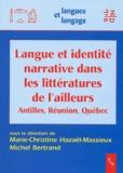 Michel Bertrand et Marie-Christine Hazaël-Massieux - Langue et identité narrative dans les littératures de l'ailleurs - Antilles, Réunion, Québec.