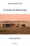 Michel Bertrand - Le sorcier de Sette Cama.
