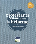 Michel Bertrand - Les protestants 500 ans après la Réforme - Fidélité et liberté.