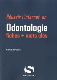 Michel Bertrand - Réussir l'internat en Odontologie - Fiches + mots clés.