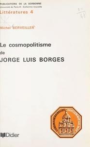 Michel Berveiller et  Université de Paris III Sorbon - Le cosmopolitisme de Jorge Luis Borges.