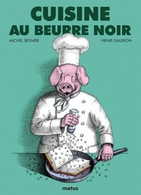 Michel Besnier et Henri Galeron - Cuisine au beurre noir.