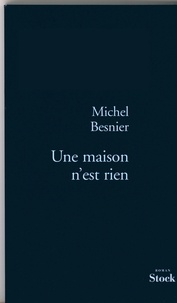 Michel Besnier - Une maison n'est rien.