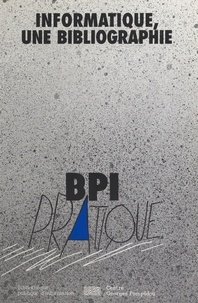 Michel Béthery et Suzanne Mallet - Informatique : une bibliographie - Bibliographie sélective du fonds informatique de la Bpi.