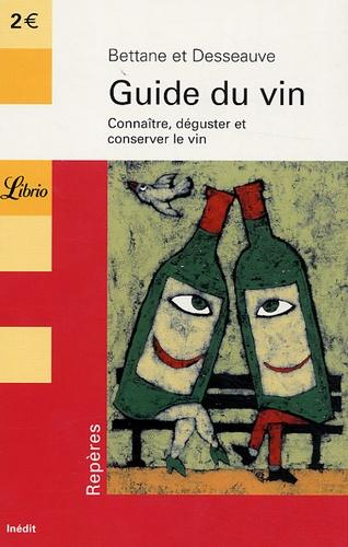 Michel Bettane et Thierry Desseauve - Guide du vin - Connaître, déguster et conserver le vin.