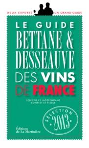 Michel Bettane et Thierry Desseauve - Le guide Bettane & Desseauve des vins de France 2013.