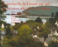 Michel Bez et Pierre de Roquefeuil - La presqu'île de Crozon vue par les peintres officiels de la Marine.