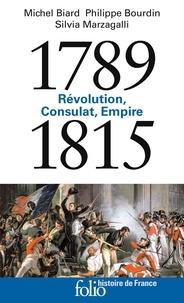 Michel Biard et Philippe Bourdin - 1789-1815 - Révolution, Consulat, Empire.