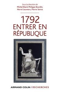 Michel Biard et Philippe Bourdin - 1792 Entrer en République.