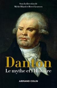 Michel Biard et Hervé Leuwers - Danton - Le mythe et l'Histoire.