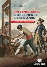 Michel Biard - En finir avec Robespierre et ses amis - Juillet 1794 - octobre 1795.