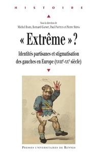 "Michel Biard et Bernard Gainot - ""Extrême"" ? - Identités partisanes et stigmatisation des gauches en Europe (XVIIIe-XXe siècle)."