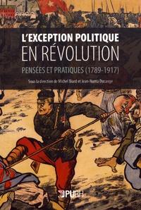 Michel Biard et Jean-Numa Ducange - L'exception politique en révolution - Pensées et pratiques (1789-1917).