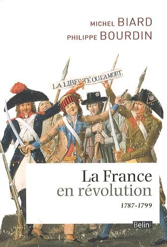 Michel Biard et Philippe Bourdin - La France en révolution - 1787-1799.