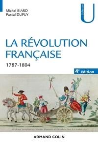 Michel Biard et Pascal Dupuy - La Révolution française - 4e éd. - 1787-1804.