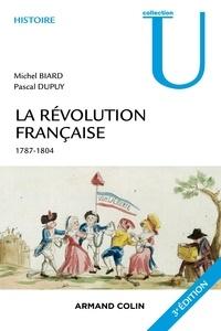 Michel Biard et Pascal Dupuy - La Révolution française - 1787-1804.