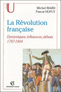 Michel Biard et Pascal Dupuy - La Révolution française - Dynamiques, influences, débats (1787-1804).