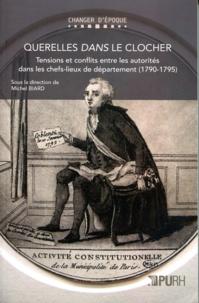 Michel Biard - Querelles dans le clocher - Tensions et conflits entre les autorités dans les chefs-lieux de département (1790-1795).