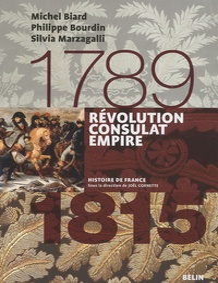 Michel Biard et Philippe Bourdin - Révolution, Consulat, Empire - 1789-1815.