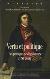 Michel Biard et Philippe Bourdin - Vertu et politique - Les pratiques des législateurs (1789-2014).