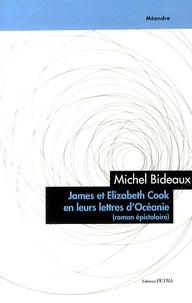 Michel Bideaux - James et Elizabeth Cook en leurs lettres d'Océanie.