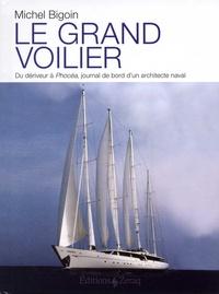 Michel Bigoin - Le grand voilier - Du dériveur à Phocéa, journal de bord d'un architecte naval.