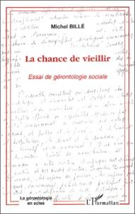 Michel Billé - La chance de vieillir - Essai de gérontologie sociale.