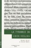 """Michel Billé et Didier Martz - La tyrannie du """"bien vieillir""""."""