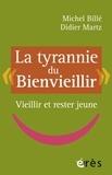 """Michel Billé et Didier Martz - La tyrannie du """"bienvieillir"""" - Vieillir et rester jeune."""