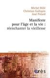Michel Billé et Christian Gallopin - Manifeste pour l'âge et la vie : réenchanter la vieillesse.