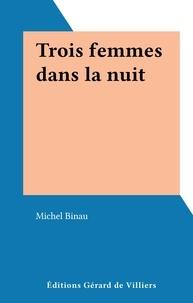 Michel Binau - Trois femmes dans la nuit.