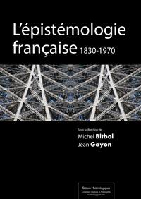 Michel Bitbol et Jean Gayon - L'épistémologie française, 1830-1970.
