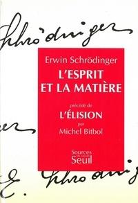 Michel Bitbol et Erwin Schrödinger - L'Esprit et la matière. (précédé de) L'Élision, essai sur la philosophie d'E. Schrödinger.