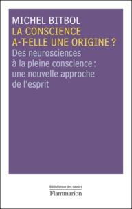Michel Bitbol - La conscience a-t-elle une origine ? - Des neurosciences à la pleine conscience : une nouvelle approche de l'esprit.