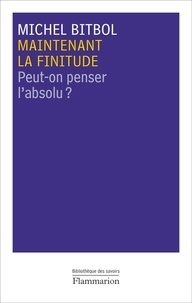 Michel Bitbol - Maintenant la finitude - Peut-on penser l'absolu ?.