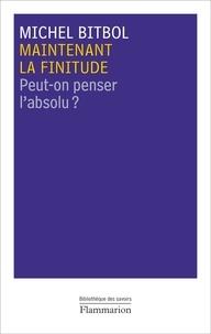 Michel Bitbol - Maintenant la finitude - Peut-on penser l'absolu ?.