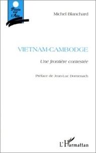 Michel Blanchard - VIETNAM-CAMBODGE. - Une frontière contestée.