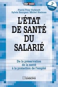 Michel Blatman et Pierre-Yves Verkindt - L'état de santé du salarié - De la préservation de la santé à la protection de l'emploi.