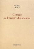 Michel Blay - Critique de l'histoire des sciences.