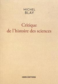 Critique de l'histoire des sciences - Michel Blay |