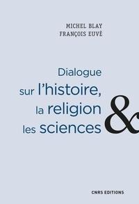 Michel Blay et François Euvé - Dialogue sur l'histoire, la religion et les sciences.