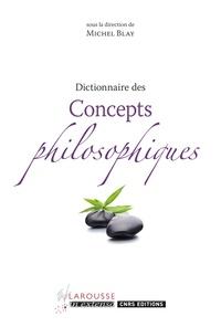 Michel Blay - Dictionnaire des concepts philosophiques.