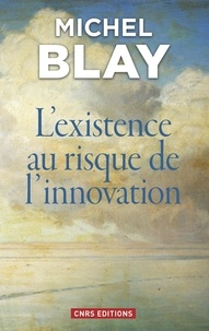 Michel Blay - L'existence au risque de l'innovation.