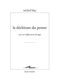 Michel Blay - La déchirure du penser - Essai sur l'effacement du Logos.