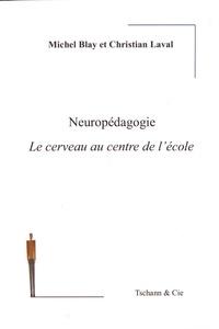 Michel Blay et Christian Laval - Neuropédagogie - Le cerveau au centre de l'école.