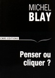 Michel Blay - Penser ou cliquer ? - Comment ne pas devenir des somnambules.