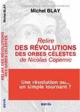 Michel Blay - Relire Des révolutions des orbes célestes de Nicolas Copernic.