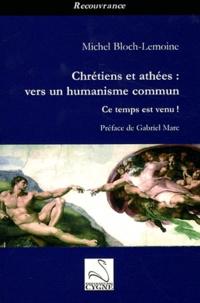 Michel Bloch-Lemoine - Chrétiens et athées : vers un humanisme commun - Ce temps est venu !.